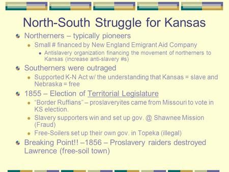 North-South Struggle for Kansas Northerners – typically pioneers Small # financed by New England Emigrant Aid Company Antislavery organization financing.