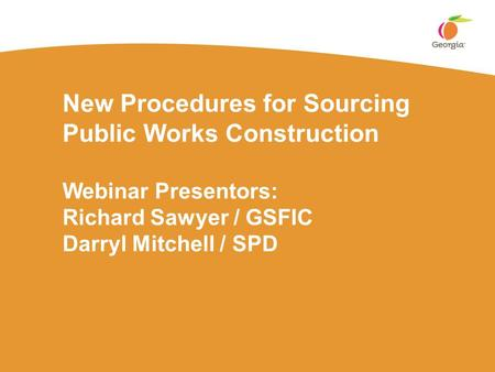 New Procedures for Sourcing Public Works Construction Webinar Presentors: Richard Sawyer / GSFIC Darryl Mitchell / SPD.