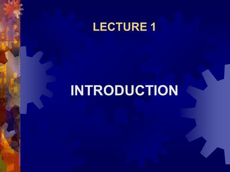 LECTURE 1 INTRODUCTION.