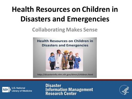 Health Resources on Children in Disasters and Emergencies Collaborating Makes Sense.