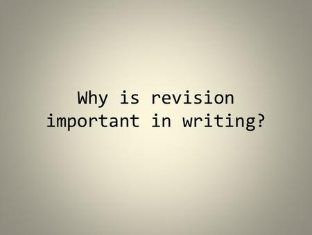 Why is revision important in writing?. Revision is vital to the writing process. You will never get it right the first time…