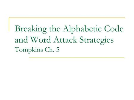 Breaking the Alphabetic Code and Word Attack Strategies Tompkins Ch. 5