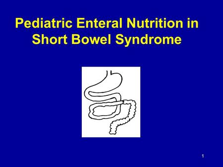 1 Pediatric Enteral Nutrition in Short Bowel Syndrome.