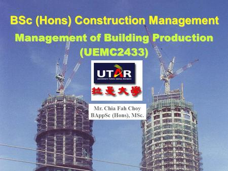 Copyright © 2006 by Chia Fah Choy, Faculty of Engineering & Science, UTAR. All rights reserved. BSc (Hons) Construction Management Management of Building.