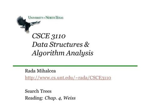 CSCE 3110 Data Structures & Algorithm Analysis Rada Mihalcea  Search Trees Reading: Chap. 4, Weiss.