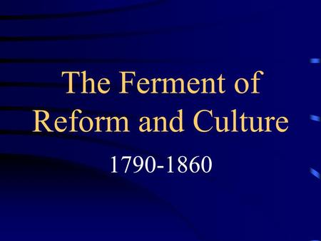The Ferment of Reform and Culture 1790-1860. Religion in America Most Americans attended church on a regular basis, but the fervor of the colonial era.