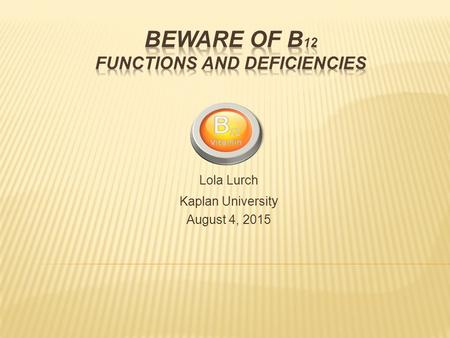 Beware of B12 functions and Deficiencies