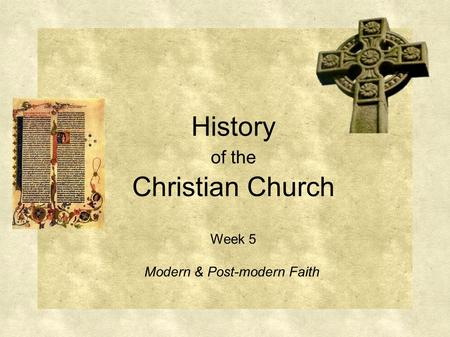 History of the Christian Church Week 5 Modern & Post-modern Faith.