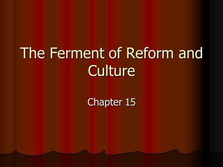 The Ferment of Reform and Culture Chapter 15. Second Great Awakening ¾ of 23 million Americans attended church ¾ of 23 million Americans attended church.