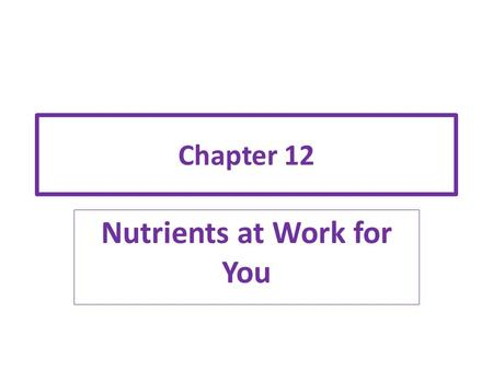 Chapter 12 Nutrients at Work for You. Nutrients are chemical substances from food, which the body uses to function properly. After your body digests food,