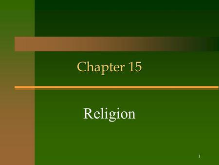 1 Chapter 15 Religion. 2 3 4 Religion: a 'unified system of beliefs and practices relative to sacred things'. It involves a set of beliefs and practices.