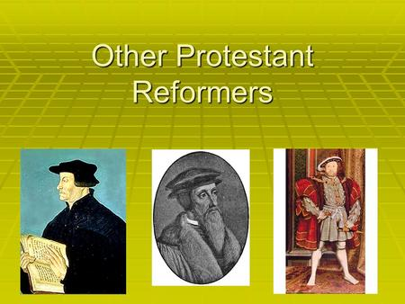 Other Protestant Reformers. Today we will learn about…  Other religious reformers and movements of the Protestant Reformation.