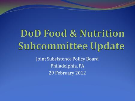 Joint Subsistence Policy Board Philadelphia, PA 29 February 2012.