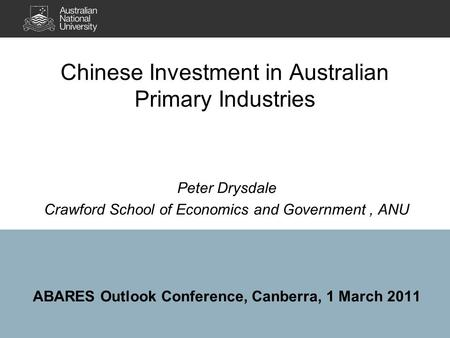 Chinese Investment in Australian Primary Industries Peter Drysdale Crawford School of Economics and Government, ANU ABARES Outlook Conference, Canberra,