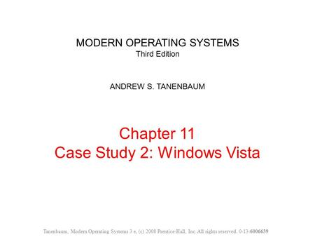 MODERN OPERATING SYSTEMS Third Edition ANDREW S. TANENBAUM Chapter 11 Case Study 2: Windows Vista Tanenbaum, Modern Operating Systems 3 e, (c) 2008 Prentice-Hall,