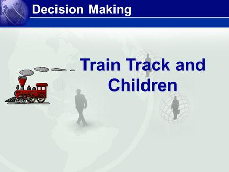 Decision Making Train Track and Children. The story given here is quite interesting and really gives us an insight into DECISION MAKING Introduction.