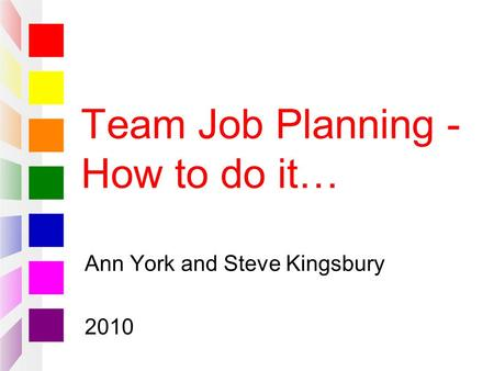 Team Job Planning - How to do it… Ann York and Steve Kingsbury 2010.