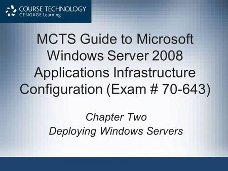 MCTS Guide to Microsoft Windows Server 2008 Applications Infrastructure Configuration (Exam # 70-643) Chapter Two Deploying Windows Servers.