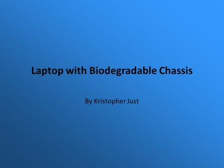 Laptop with Biodegradable Chassis By Kristopher Just.