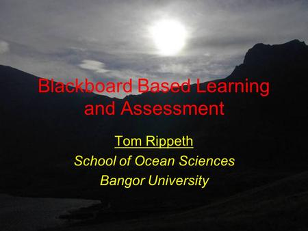 Blackboard Based Learning and Assessment Tom Rippeth School of Ocean Sciences Bangor University.