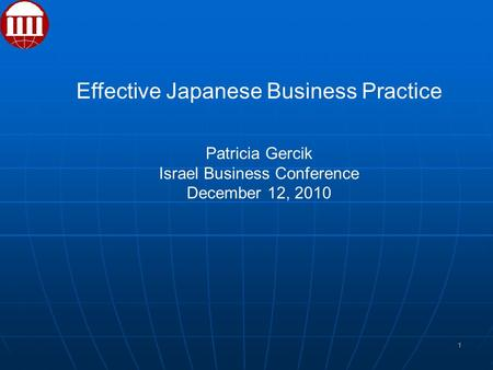 1 Effective Japanese <strong>Business</strong> Practice Patricia Gercik Israel <strong>Business</strong> Conference December 12, 2010.