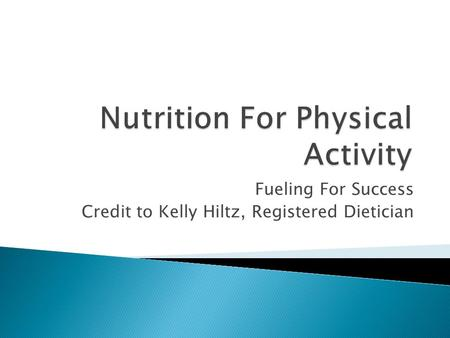 Fueling For Success Credit to Kelly Hiltz, Registered Dietician.