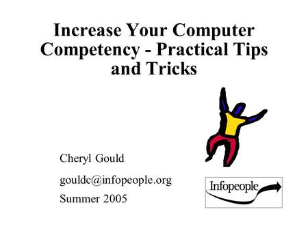 Increase Your Computer Competency - Practical Tips and Tricks Cheryl Gould Summer 2005.