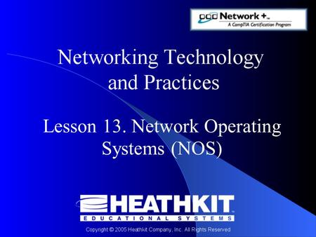 Lesson 13. Network Operating Systems (NOS). Objectives At the end of this Presentation, you will be able to: