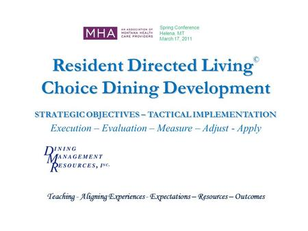 Resident Directed Living Choice Dining Development STRATEGIC OBJECTIVES – TACTICAL IMPLEMENTATION Resident Directed Living © Choice Dining Development.