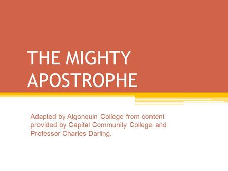 THE MIGHTY APOSTROPHE Adapted by Algonquin College from content provided by Capital Community College and Professor Charles Darling.