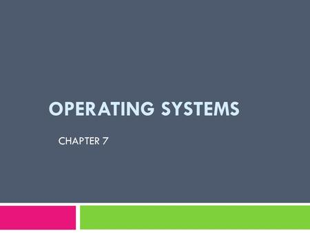 Operating systems CHAPTER 7.