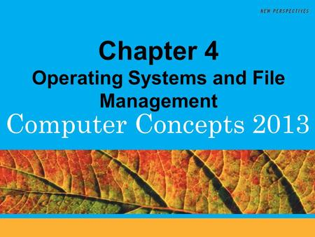Computer Concepts 2013 Chapter 4 Operating Systems and File Management.