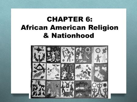 CHAPTER 6: African American Religion & Nationhood.