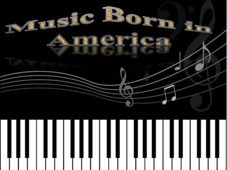 5 kinds of music  Today I am very glade to introduce you 5 kinds of music which born in America.