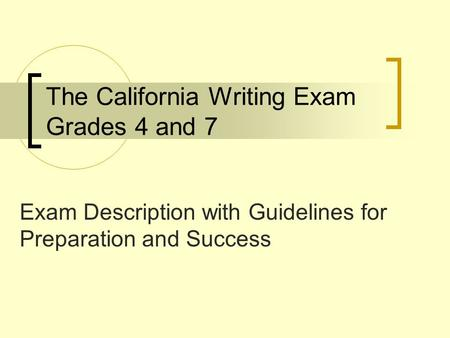 The California Writing Exam Grades 4 and 7 Exam Description with Guidelines for Preparation and Success.