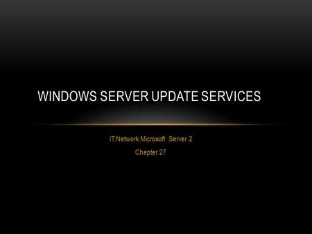 IT:Network:Microsoft Server 2 Chapter 27 WINDOWS SERVER UPDATE SERVICES.