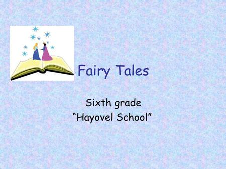 "Fairy Tales Sixth grade ""Hayovel School"". Read the following words and write in Hebrew. קרא את שתי קבוצות המילים ותרגם לעברית. Opening sentences:  Once."