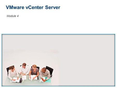 VMware vCenter Server Module 4. Module 2-58 You Are Here VMware vSphere 4.1: Install, Configure, Manage – Revision A vSphere Environment VMware vCenter.
