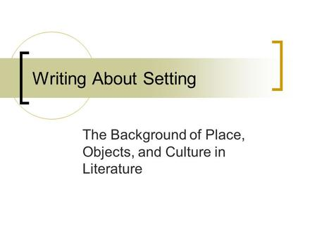 The Background of Place, Objects, and Culture in Literature