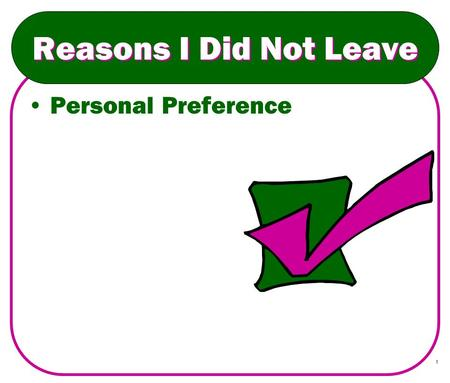 1 Reasons I Did Not Leave Personal Preference. 2 Reasons I Did Not Leave Personal Preference Friendliness and Associations.