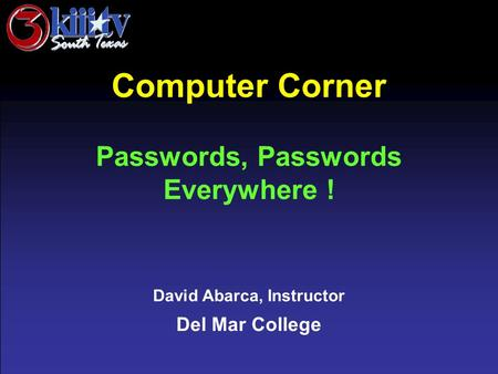 David Abarca, Instructor Del Mar College Computer Corner Passwords, Passwords Everywhere !