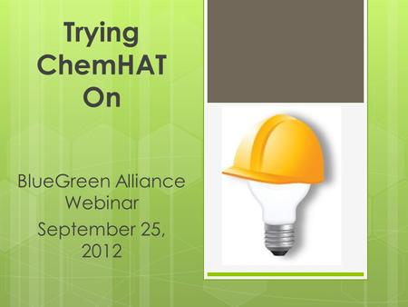 Trying ChemHAT On BlueGreen Alliance Webinar September 25, 2012.