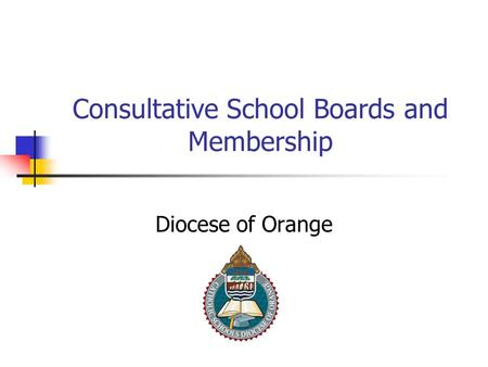 Consultative School Boards and Membership Diocese of Orange.