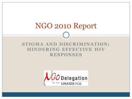 STIGMA AND DISCRIMINATION: HINDERING EFFECTIVE HIV RESPONSES NGO 2010 Report.