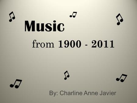 Music By: Charline Anne Javier from 1900 - 2011 ♫ ♫ ♫ ♫ ♫ ♫