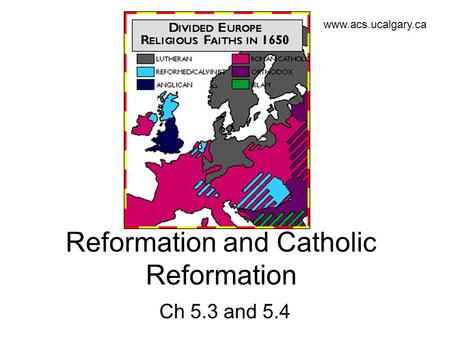 Reformation and Catholic Reformation Ch 5.3 and 5.4 www.acs.ucalgary.ca.