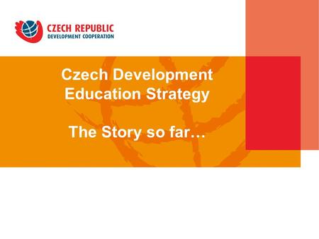 Czech Development Education Strategy The Story so far… in the Czech Republic.