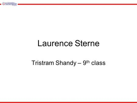 Laurence Sterne Tristram Shandy – 9 th class. Laurence Sterne (1713-1768) born in Ireland, graduated from Cambridge University, became a vicar while married.