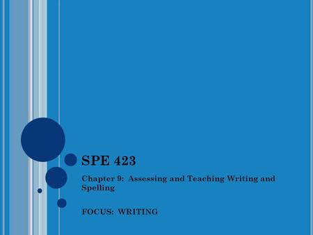 SPE 423 Chapter 9: Assessing and Teaching Writing and Spelling FOCUS: WRITING.