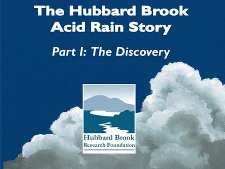 Contents I.History of Hubbard Brook II.Watershed Concept III.Discovery of Acid Rain IV.Long-term Monitoring V.Ecosystem Recovery.